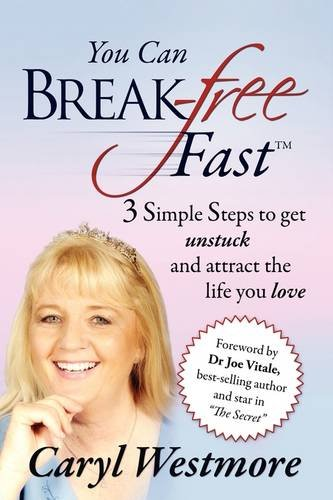 9781432740276: You Can Break-Free Fast: 3 Simple Steps to Get Unstuck and Attract the Life You Love