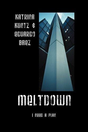Meltdown: I Need a Plan: Kuntz, Katrina; Baez, Eduardo