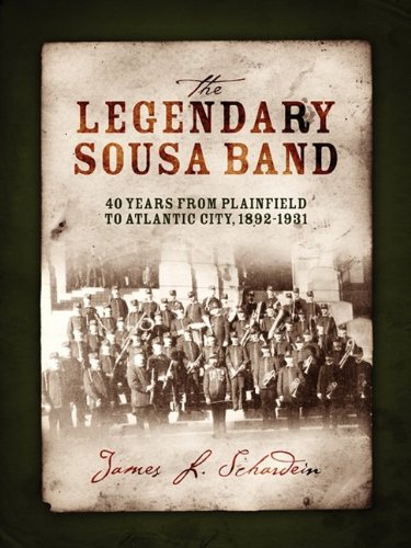 9781432741051: The Legendary Sousa Band: 40 Years from Plainfield to Atlantic City, 1892-1931