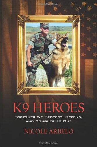 9781432742010: K9 Heroes: Together We Protect, Defend, and Conquer as One