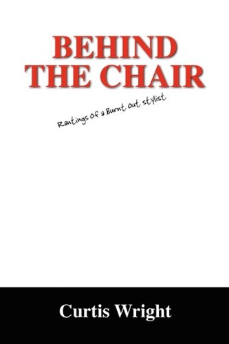 9781432742393: Behind the Chair: Rantings of a Burnt Out Stylist
