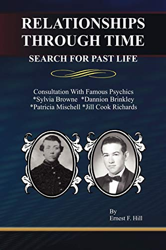 Relationships Through Time: Search for Past Life: Ernest F. Hill