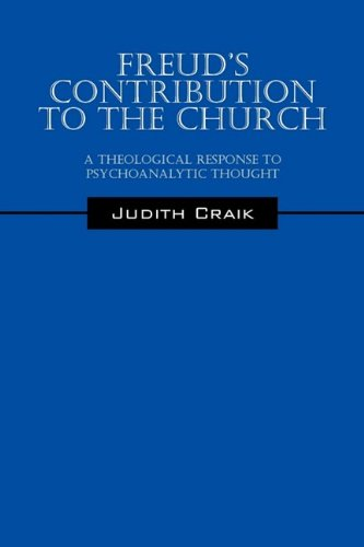 Freuds Contribution to the Church: A Theological Response to Psychoanalytic Thought: Judith Craik