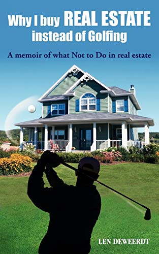 9781432744373: Why I Buy Real Estate Instead of Golfing: A Memoir of What Not to Do in Real Estate