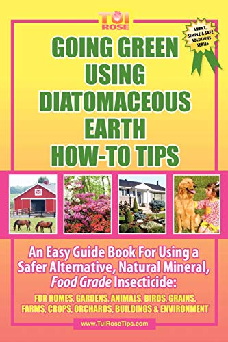 9781432744434: GOING GREEN USING DIATOMACEOUS EARTH HOW-TO TIPS: An Easy Guide Book Using A Safer Alternative, Natural Silica Mineral, Food Grade Insecticide: Practical consumer tips, recipes, and methods