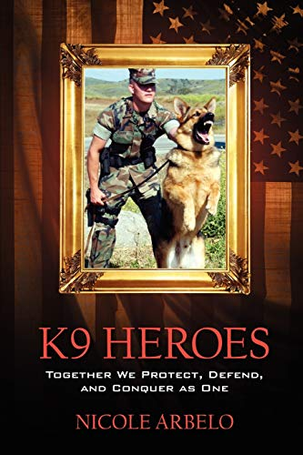 9781432744755: K9 Heroes: Together We Protect, Defend, and Conquer as One