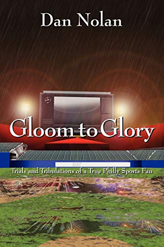 Gloom to Glory: Trials and Tribulations of a True Philly Sports Fan: Dan Nolan