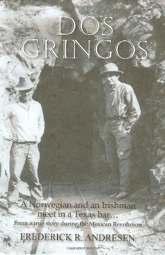 9781432746636: DOS Gringos: A Norwegian and an Irishman Meet in a Texas Bar...: From a True Story Set in the Mexican Revolution