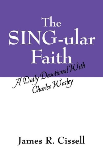 9781432747398: The SING-ular Faith: A Daily Devotional with Charles Wesley