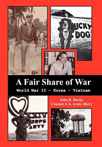 A Fair Share of War: World War II - Korea - Vietnam: Burks, Col John R.
