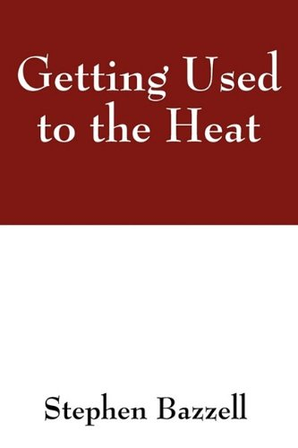 Getting Used to the Heat: Stephen Bazzell