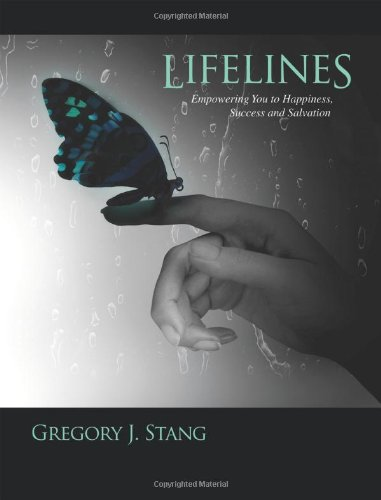 Lifelines: Empowering You to Happiness, Success and Salvation: Gregory J. Stang