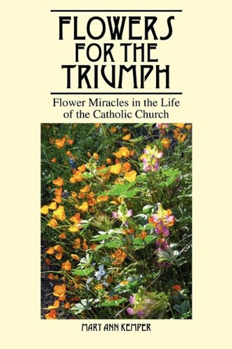 9781432748081: Flowers for the Triumph: Flower Miracles in the Life of the Catholic Church