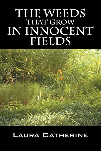 The Weeds That Grow in Innocent Fields: Laura Catherine