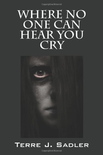Where No One Can Hear You Cry: Terre J. Sadler