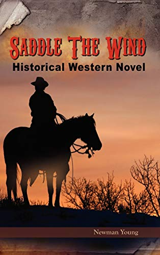 Saddle the Wind: Historical Western Novel: Newman Young