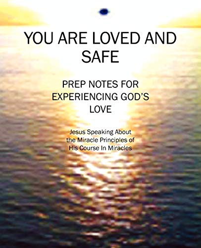 9781432751180: You Are Loved and Safe: Prep Notes For Experiencing God's Love: Jesus Speaking About the Miracle Principles of His Course In Miracles