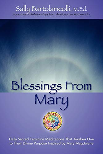 Blessings from Mary: Daily Sacred Feminine Meditations That Awaken One to Their Divine Purpose ...