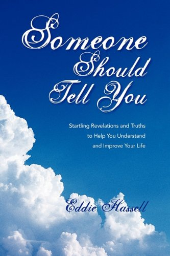 Someone Should Tell You: Startling Revelations and Truths to Help You Understand and Improve Your ...