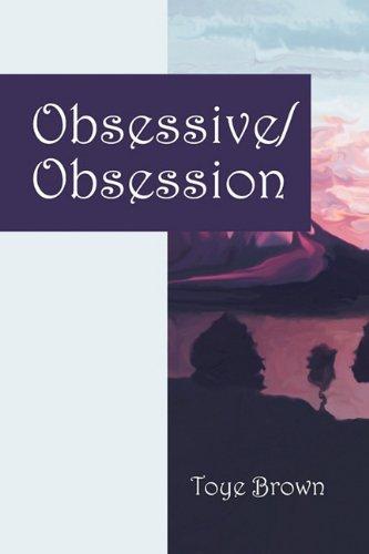 Obsessive/Obsession: Toye Brown