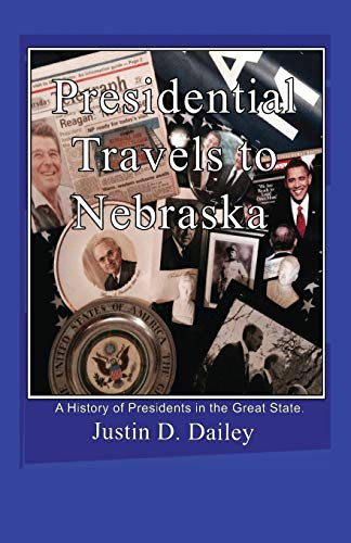 9781432752958: Presidential Travels to Nebraska: A History of Presidents in the Great State