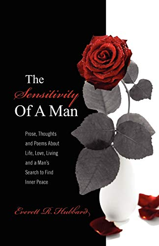 9781432753016: The Sensitivity of a Man: Prose, Thoughts and Poems about Life, Love, Living and a Man's Search to Find Inner Peace