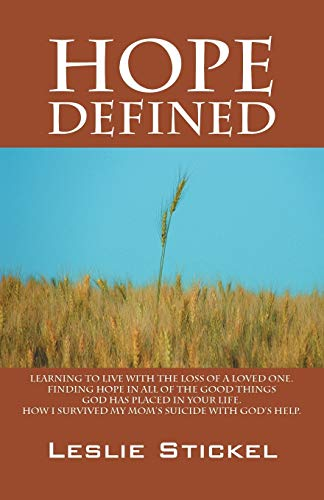 9781432753344: Hope Defined: Learning to live with the loss of a loved one. Finding hope in all of the good things God has placed in your life. How I survived my moms suicide with God's help