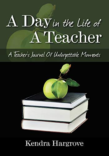 9781432753634: A Day In The Life of A Teacher: A Teacher's Journal Of Unforgettable Moments