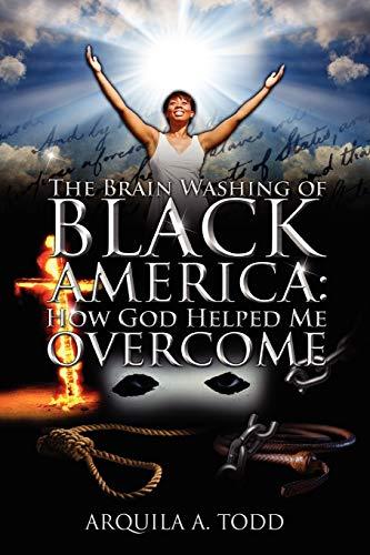 9781432753894: The Brain Washing of Black America: How God Helped Me Overcome