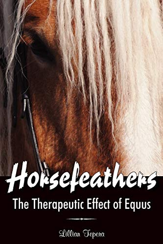 Horsefeathers: The Therapeutic Effect of Equus: Lillian Tepera