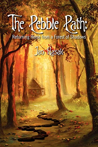 The Pebble Path: Returning Home from a Forest of Shadows - Jan Hasak