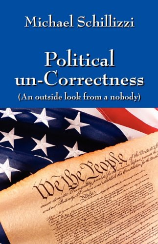 9781432754457: Political un-Correctness: (An outside look from a nobody)