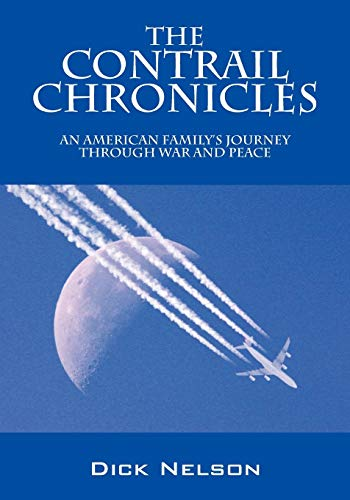 The Contrail Chronicles: An American Family's Journey Through War and Peace: Nelson, Dick