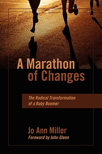 A Marathon of Changes: The Radical Transformation of a Baby Boomer: Jo Ann Miller