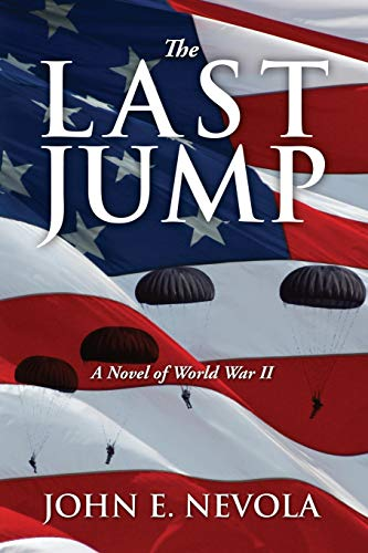 The Last Jump: A Novel of World War II: Nevola, John E.