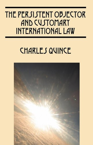 The Persistent Objector and Customary International Law: Charles Quince