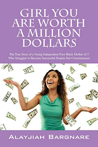 9781432756079: Girl You Are Worth a Million Dollars: The True Story of a Young Independent Poor Black Mother of 3 Who Struggles to Become Successful Despite Her Circumstances