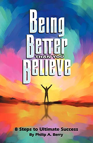 9781432756369: Being Better Than You Believe: 8 Steps to Ultimate Success