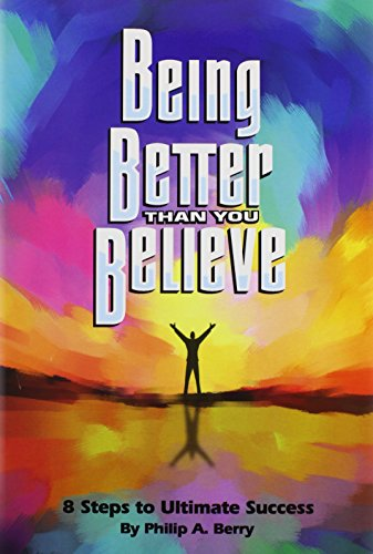9781432756420: Being Better Than You Believe: 8 Steps to Ultimate Success