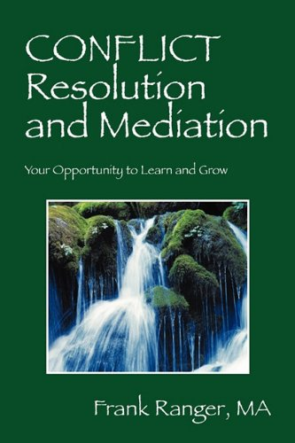 Conflict Resolution and Mediation Your Opportunity to Learn and Grow: Frank Ranger MA