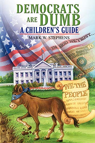 Democrats Are Dumb: A Children's Guide: Mark W Stephens