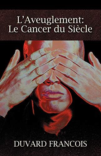 9781432756673: L'Aveuglement: Le Cancer Du Siecle: Un Aveugle Progessiste