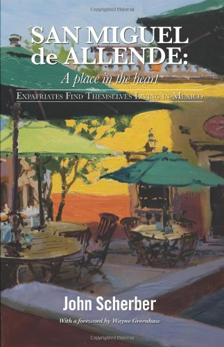 9781432756741: San Miguel de Allende: A Place in the Heart: Expatriates Find Themselves Living in Mexico