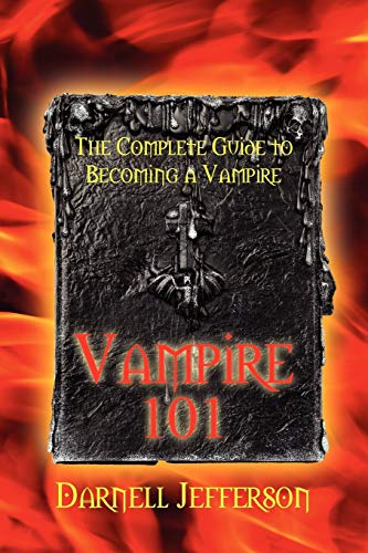 Vampire 101: The Complete Guide to Becoming a Vampire: Darnell Jefferson