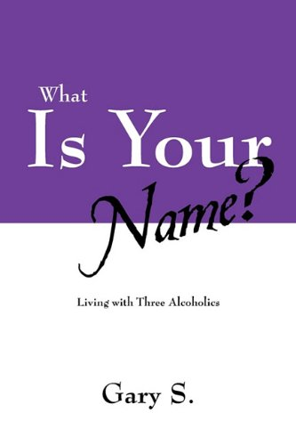 What Is Your Name Living with Three Alcoholics: Gary S