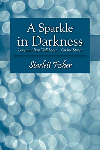 A Sparkle in Darkness: Love and Pain Will Meet. on the Street: Starlett Fisher