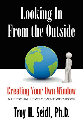 Looking In From the Outside: Creating Your Own Window: Troy H Seidl PhD