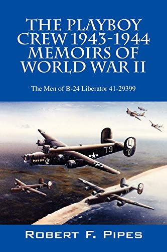 9781432758493: The Playboy Crew 1943-1944: Memoirs of World War II: The Men of B-24 Liberator 41-29399