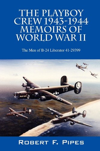 9781432758516: The Playboy Crew 1943-1944: Memoirs of World War II: The Men of B-24 Liberator 41-29399