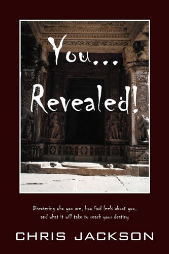 You... Revealed!: Discovering Who You Are, How God Feels about You, and What It Will Take to Reach Your Destiny (143275856X) by Jackson, Chris